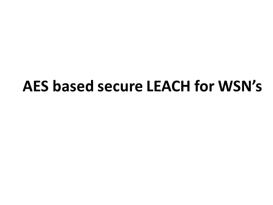 AES based secure LEACH for WSN's