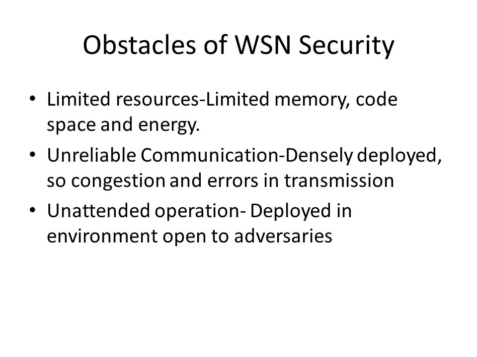 Obstacles of WSN Security Limited resources-Limited memory, code space and energy.