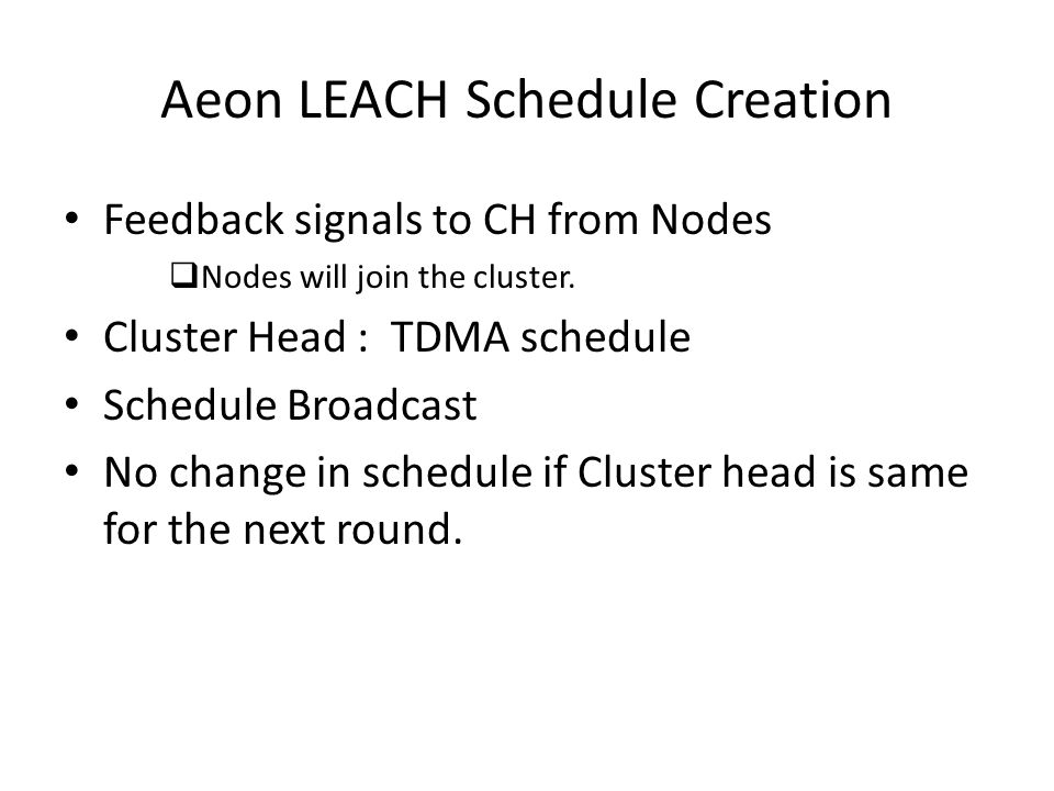 Aeon LEACH Schedule Creation Feedback signals to CH from Nodes  Nodes will join the cluster.