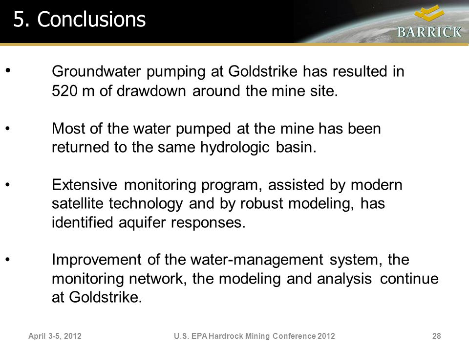 April 3-5, 2012U.S. EPA Hardrock Mining Conference 2012 5. Conclusions Groundwater pumping at Goldstrike has resulted in 520 m of drawdown around the