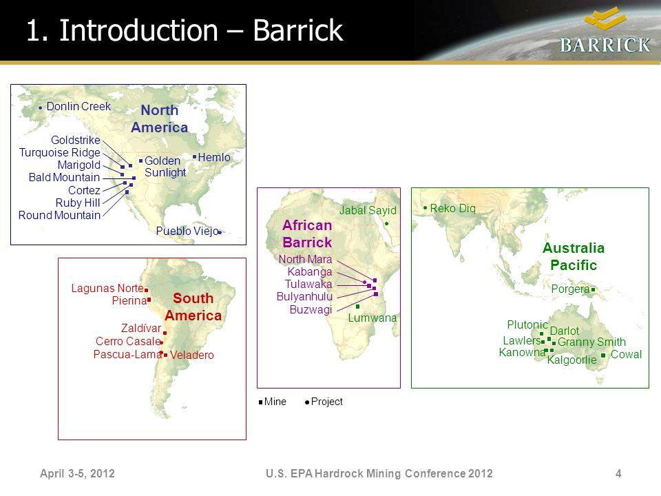 1. Introduction – Barrick April 3-5, 2012U.S. EPA Hardrock Mining Conference 20124 South America Lagunas Norte Pierina Zaldívar Cerro Casale Pascua-La