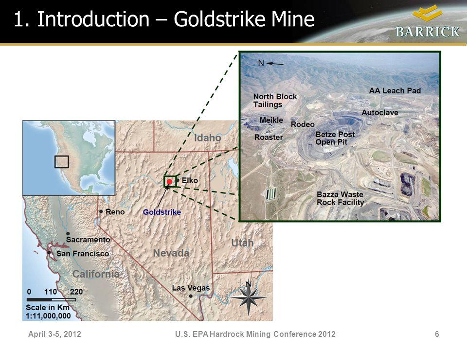 April 3-5, 2012U.S. EPA Hardrock Mining Conference 2012 1. Introduction – Goldstrike Mine 6