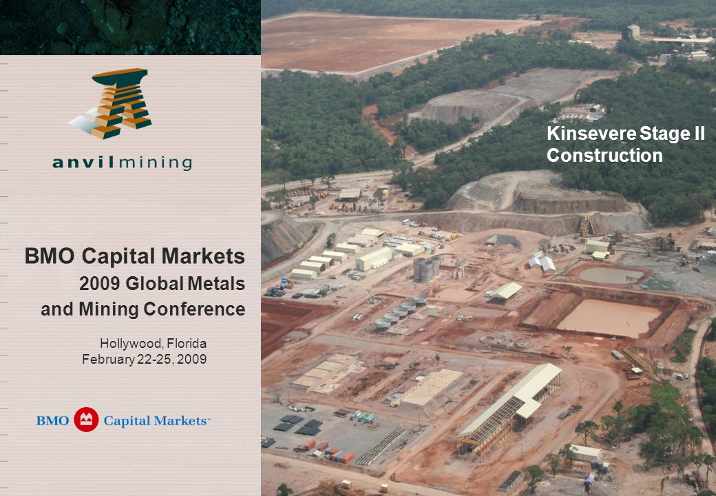 Hollywood, Florida February 22-25, 2009 BMO Capital Markets 2009 Global Metals and Mining Conference Kinsevere Stage II Construction