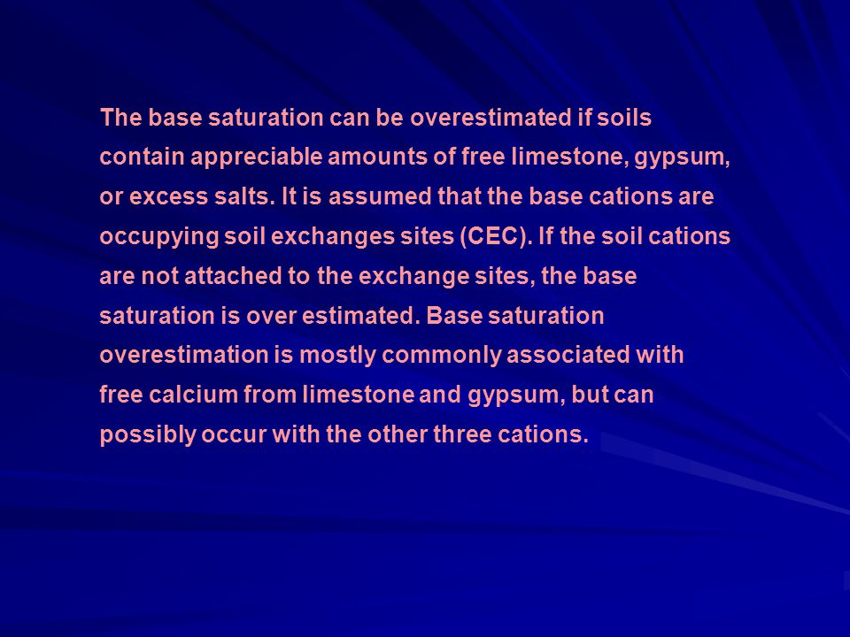 The base saturation can be overestimated if soils contain appreciable amounts of free limestone, gypsum, or excess salts.