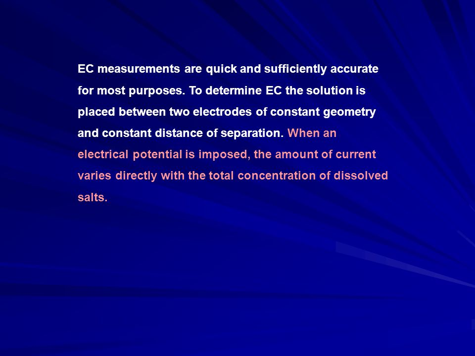 EC measurements are quick and sufficiently accurate for most purposes.