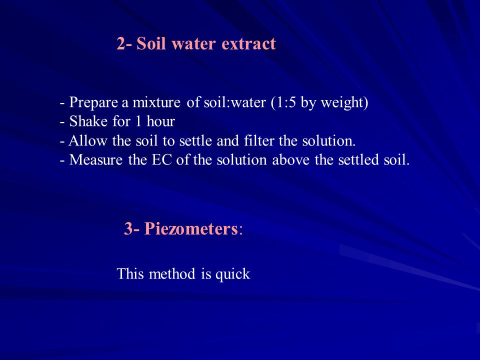 2- Soil water extract - Prepare a mixture of soil:water (1:5 by weight) - Shake for 1 hour - Allow the soil to settle and filter the solution.