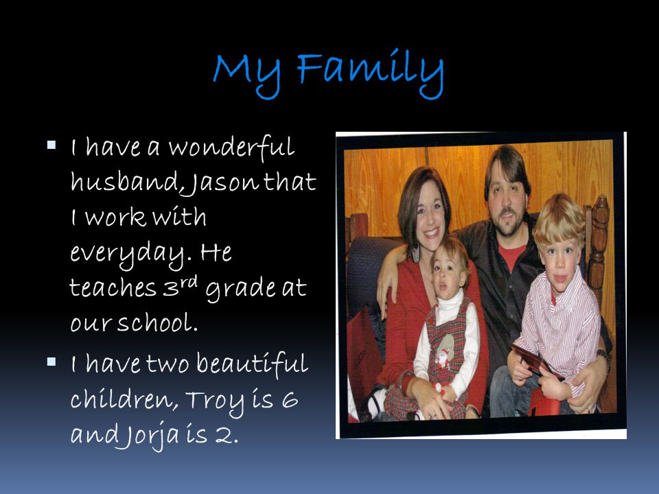 My Family  I have a wonderful husband, Jason that I work with everyday.