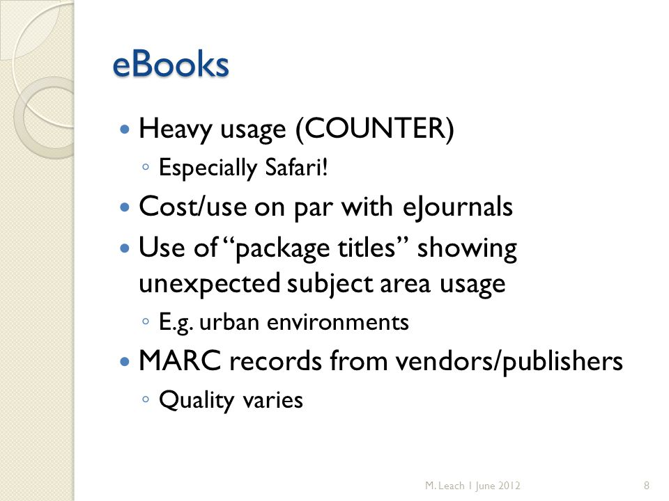 eBooks Heavy usage (COUNTER) ◦ Especially Safari.