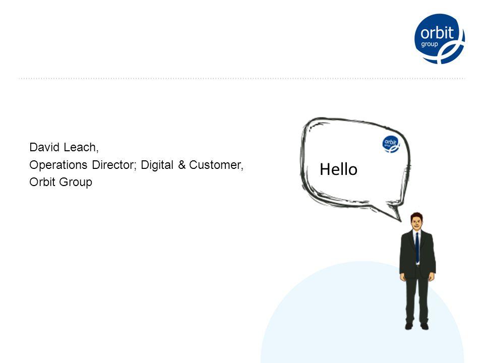 David Leach, Operations Director; Digital & Customer, Orbit Group Hello