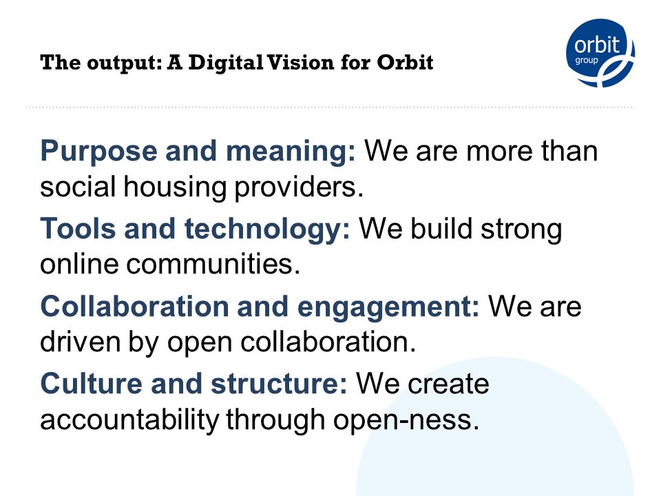 The output: A Digital Vision for Orbit Purpose and meaning: We are more than social housing providers.