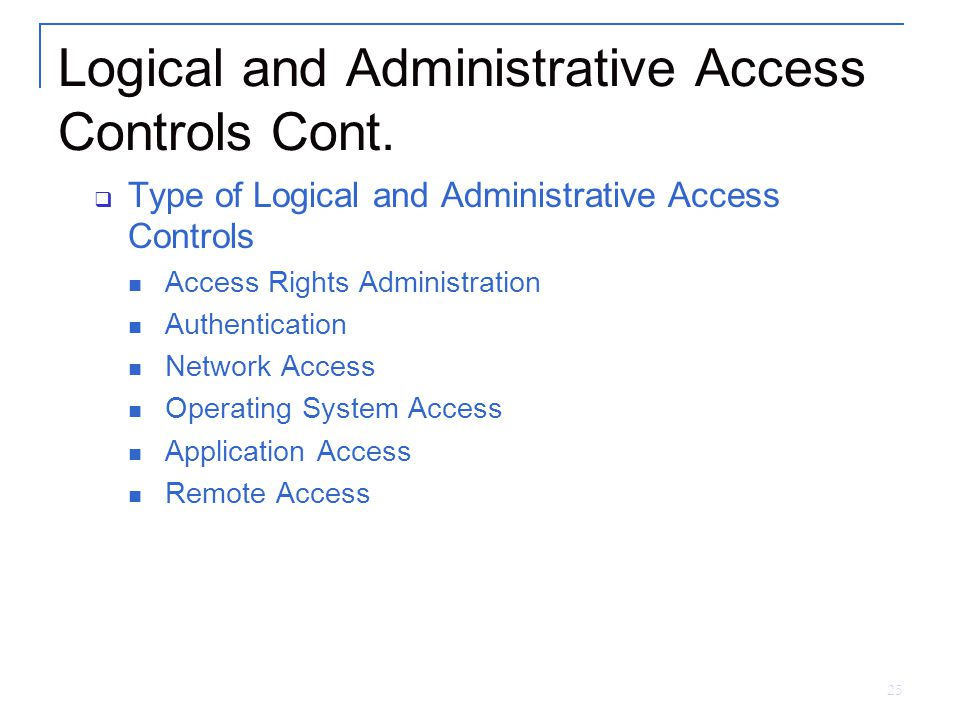 25 Logical and Administrative Access Controls Cont.