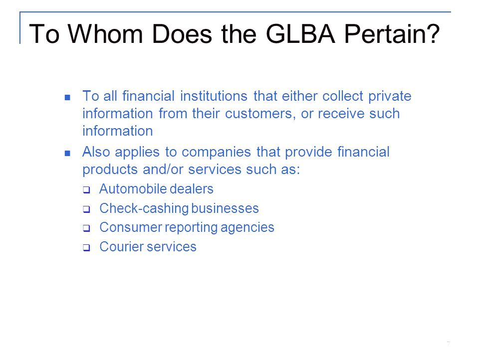 7 To Whom Does the GLBA Pertain.