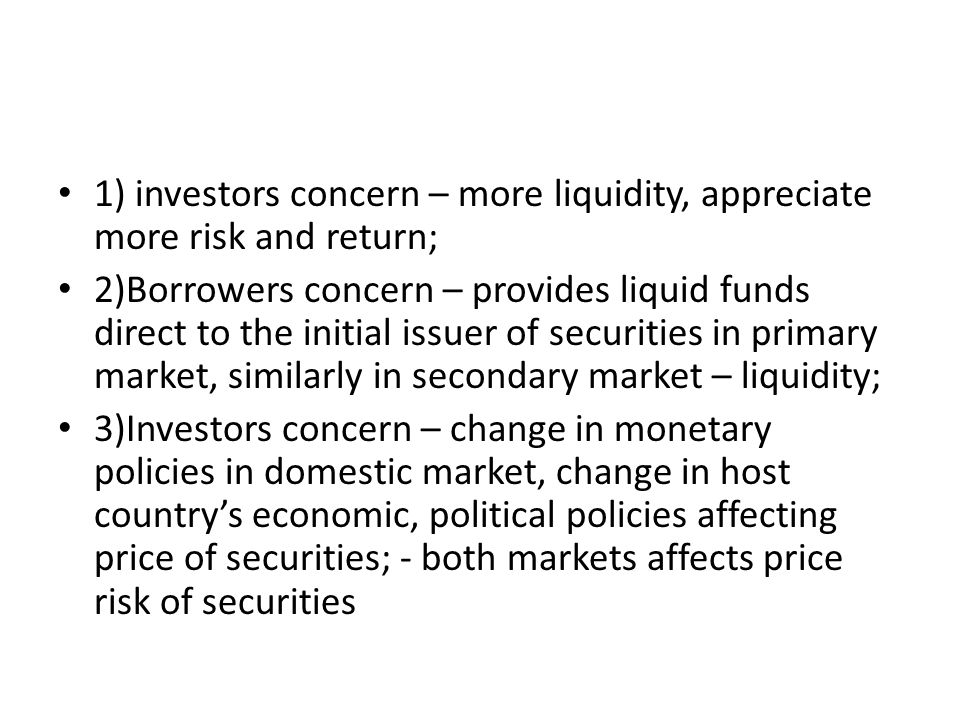 1) investors concern – more liquidity, appreciate more risk and return; 2)Borrowers concern – provides liquid funds direct to the initial issuer of se