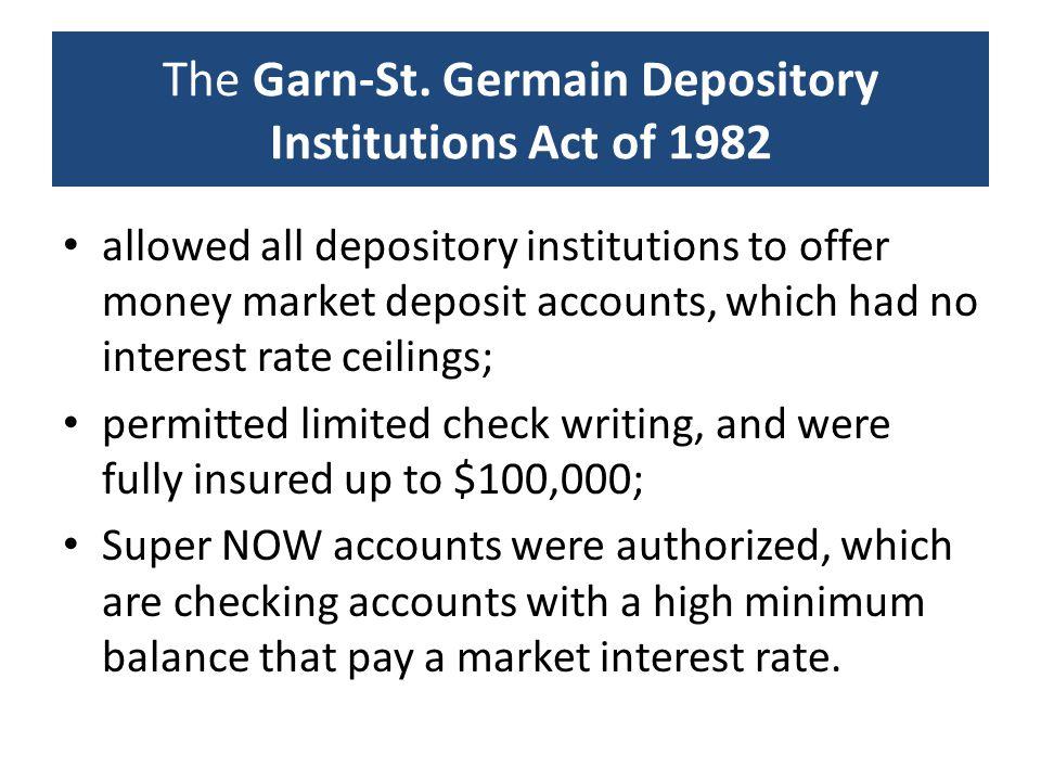 The Garn-St. Germain Depository Institutions Act of 1982 allowed all depository institutions to offer money market deposit accounts, which had no inte
