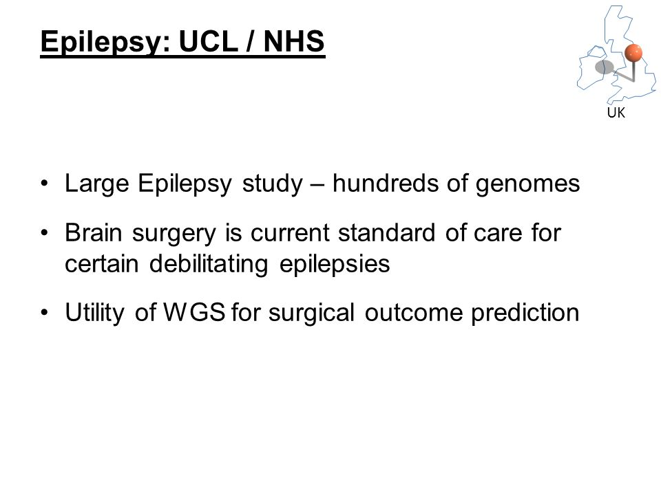 Large Epilepsy study – hundreds of genomes Brain surgery is current standard of care for certain debilitating epilepsies Utility of WGS for surgical o