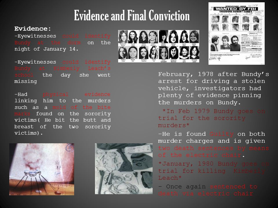 Evidence and Final Conviction February, 1978 after Bundy's arrest for driving a stolen vehicle, investigators had plenty of evidence pinning the murde