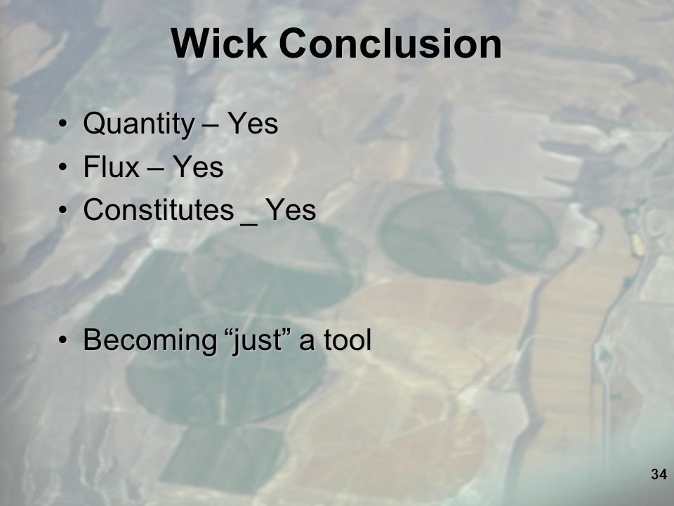 34 Wick Conclusion Quantity – YesQuantity – Yes Flux – YesFlux – Yes Constitutes _ YesConstitutes _ Yes Becoming just a toolBecoming just a tool