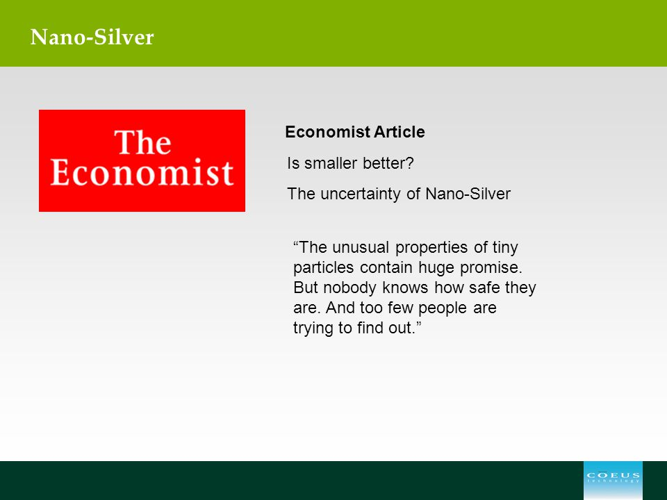 "Nano-Silver Economist Article Is smaller better? The uncertainty of Nano-Silver ""The unusual properties of tiny particles contain huge promise. But no"