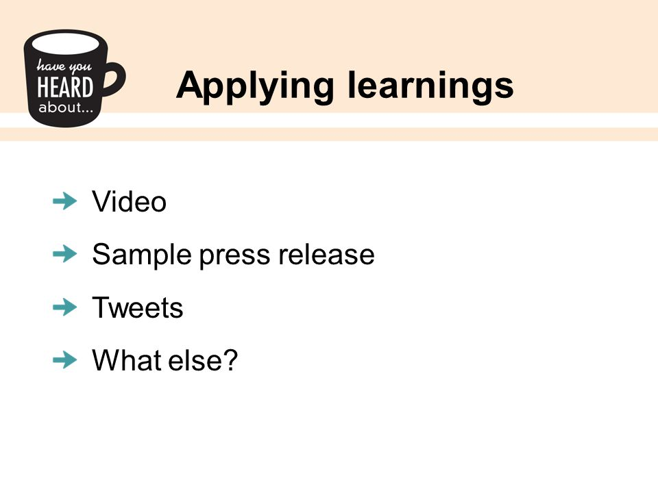 Applying learnings Video Sample press release Tweets What else