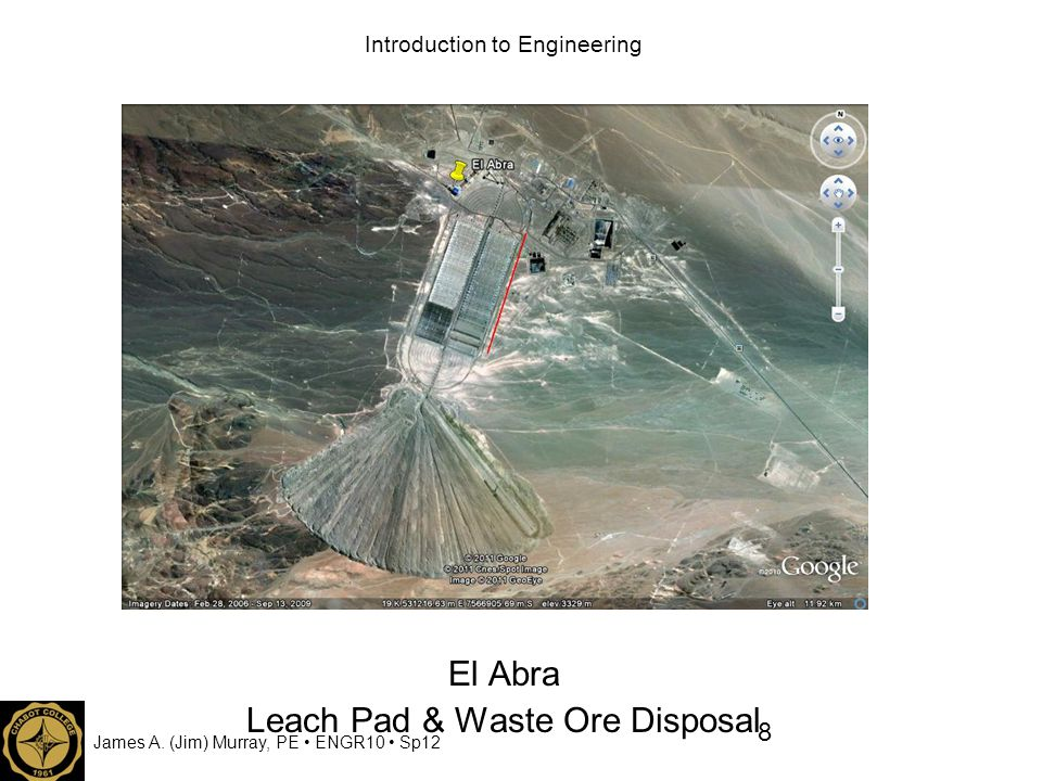 James A. (Jim) Murray, PE ENGR10 Sp12 Introduction to Engineering El Abra Leach Pad & Waste Ore Disposal 8