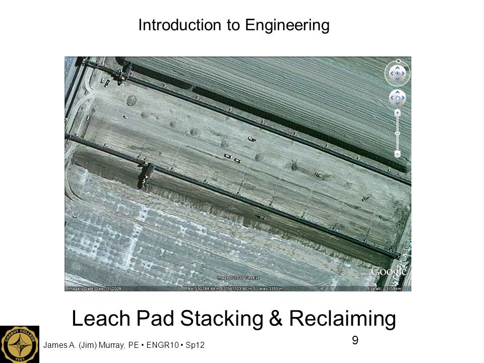 James A. (Jim) Murray, PE ENGR10 Sp12 Introduction to Engineering Leach Pad Stacking & Reclaiming 9