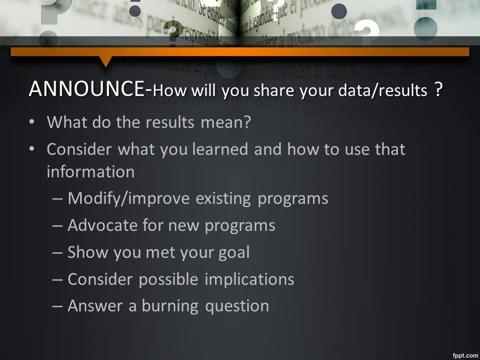 ANNOUNCE- How will you share your data/results . What do the results mean.