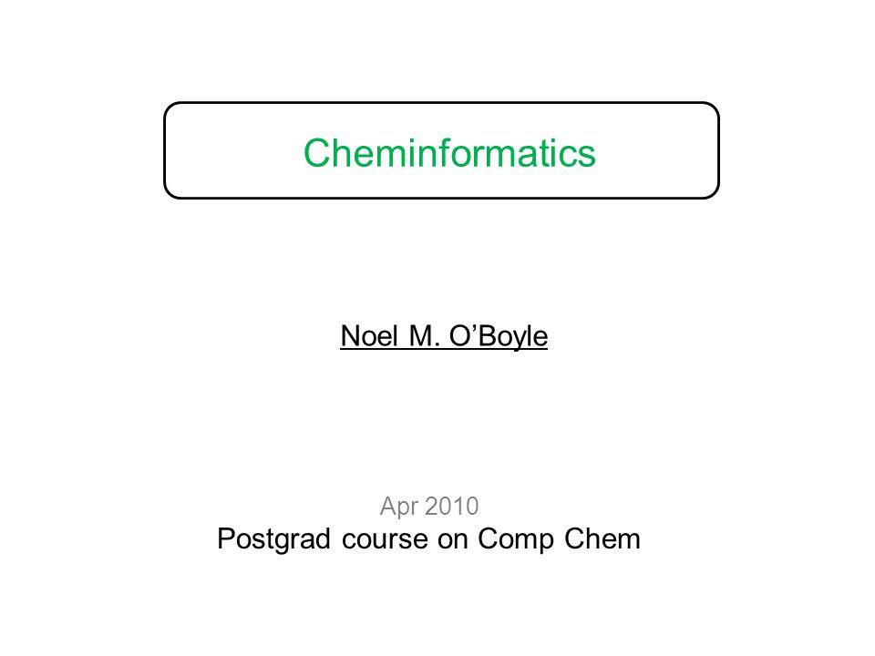 Cheminformatics Apr 2010 Postgrad course on Comp Chem Noel M. O'Boyle
