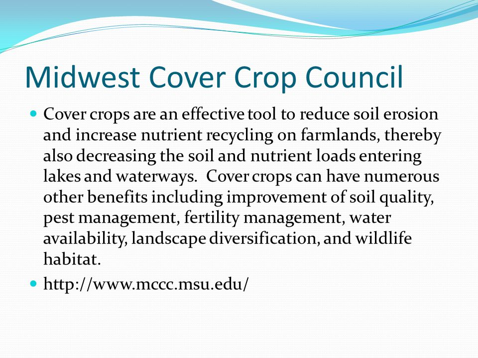 Midwest Cover Crop Council Cover crops are an effective tool to reduce soil erosion and increase nutrient recycling on farmlands, thereby also decreas