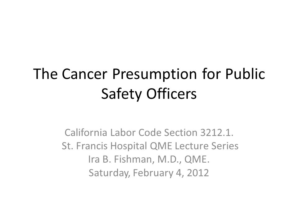 The Cancer Presumption for Public Safety Officers California Labor Code Section 3212.1.