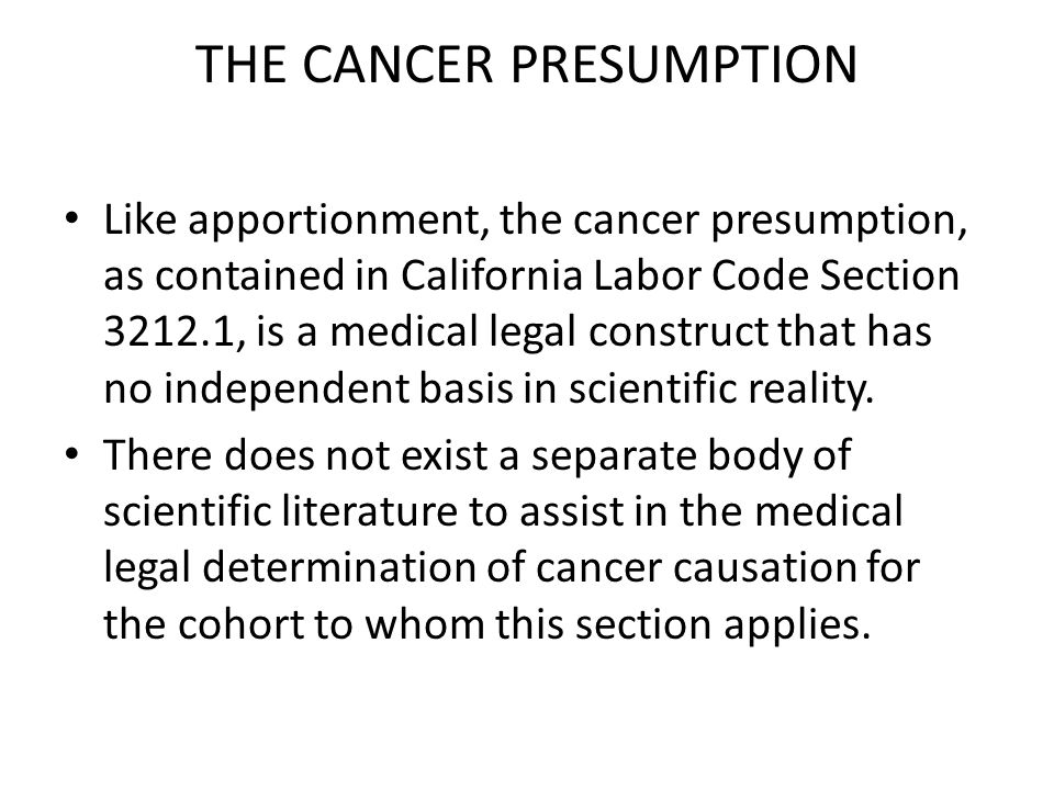 THE CANCER PRESUMPTION In other words, the cancer presumption statute is an intersection of: Political lobbying by state employees Legislative intent and action Court decisions Science but mostly to the extent influenced by the other listed factors.