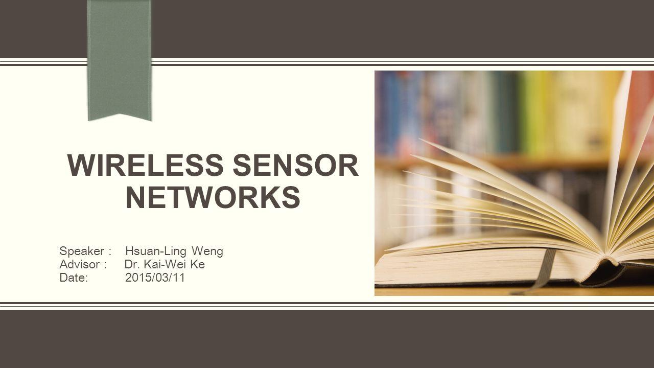 備註: 若要 變更此投 影片的圖像, 請選擇該圖片 並加以刪除。 接著按下預留 位置的 [ 圖片 ] 圖示,以插入 自訂的圖像。 WIRELESS SENSOR NETWORKS Speaker : Hsuan-Ling Weng Advisor : Dr.