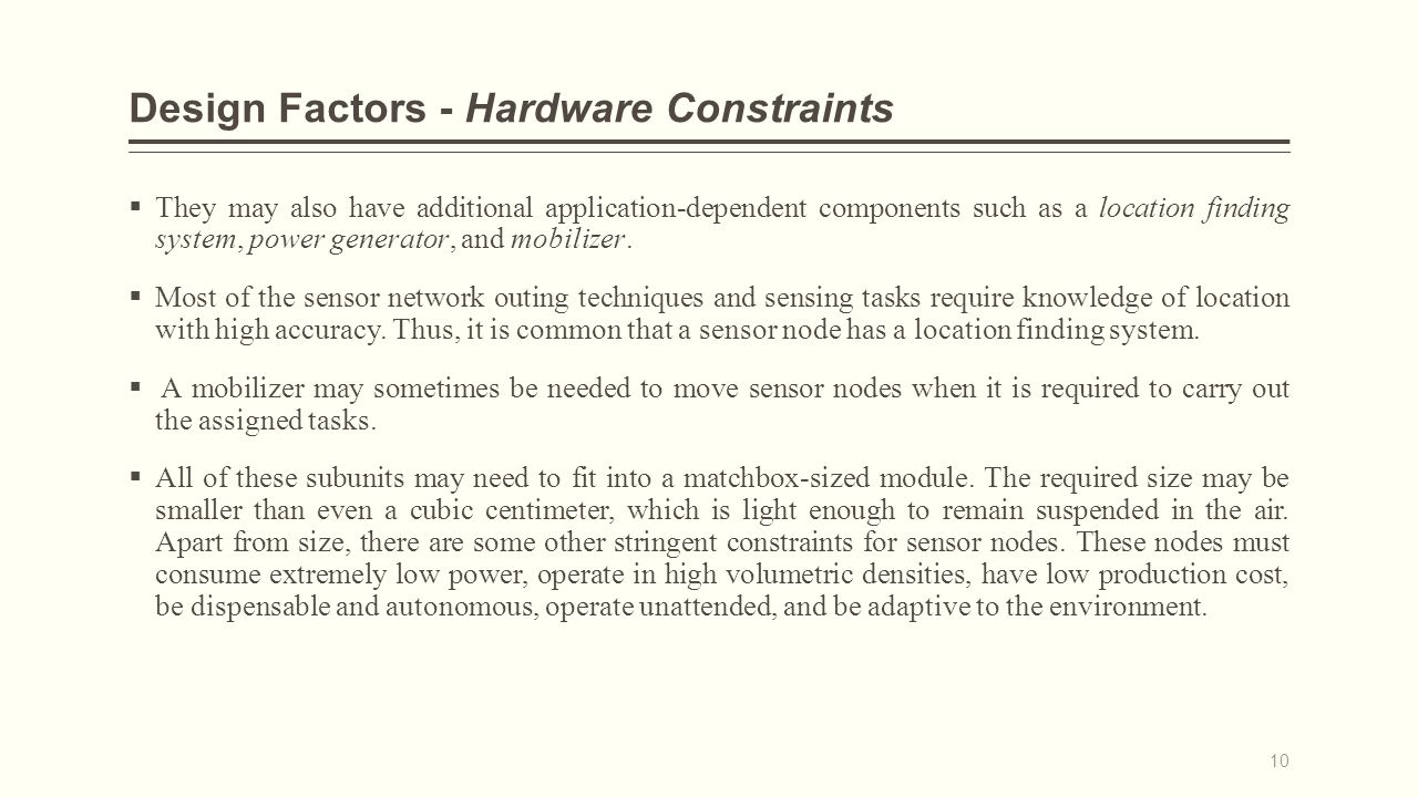 Design Factors - Hardware Constraints  They may also have additional application-dependent components such as a location finding system, power generator, and mobilizer.