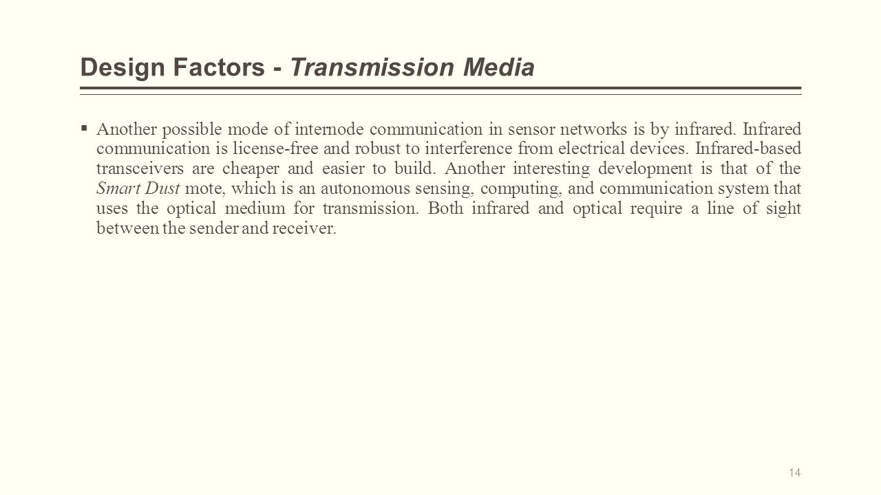 Design Factors - Transmission Media  Another possible mode of internode communication in sensor networks is by infrared.