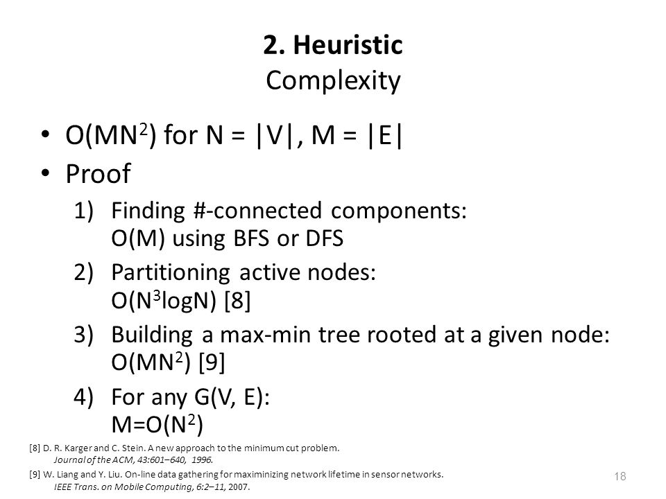 2. Heuristic Complexity O(MN 2 ) for N = |V|, M = |E| Proof 1)Finding #-connected components: O(M) using BFS or DFS 2)Partitioning active nodes: O(N 3