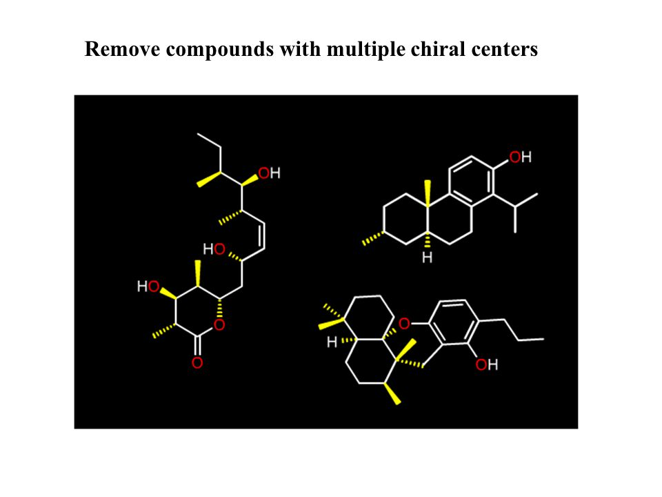 Remove compounds with multiple chiral centers
