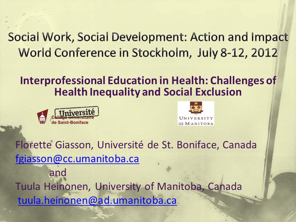 Interprofessional Education in Health: Challenges of Health Inequality and Social Exclusion Florette Giasson, Université de St.