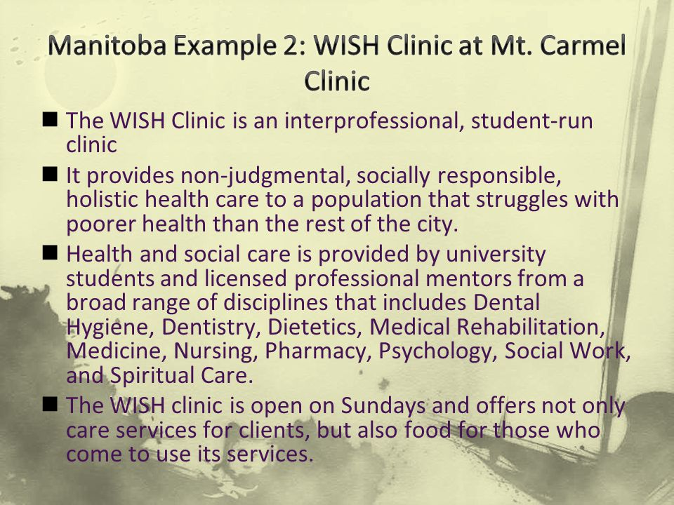 The WISH Clinic is an interprofessional, student-run clinic It provides non-judgmental, socially responsible, holistic health care to a population that struggles with poorer health than the rest of the city.
