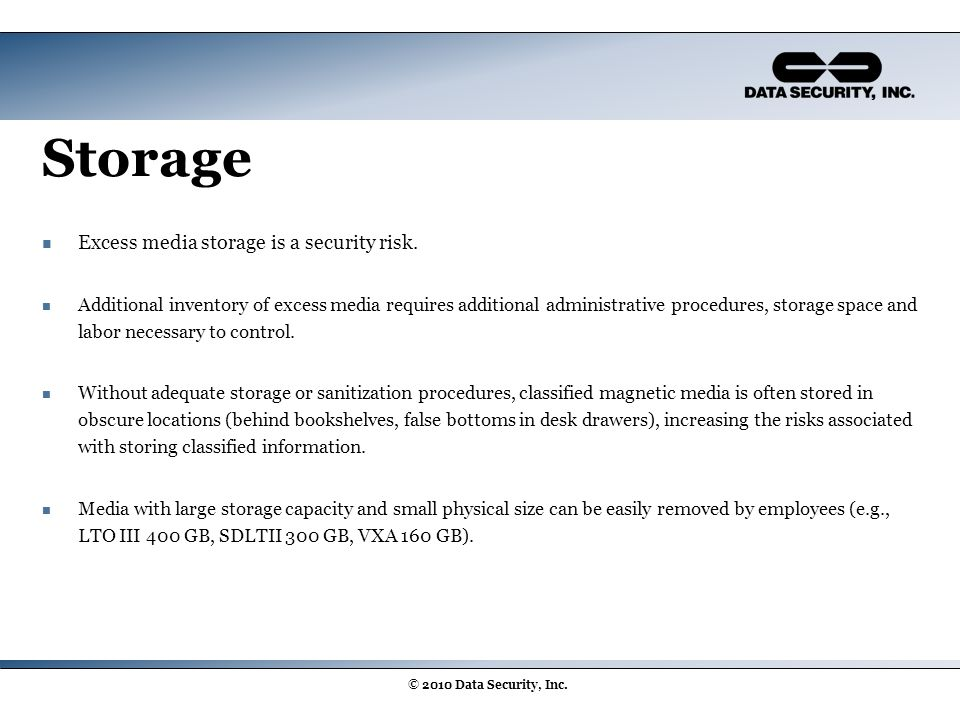 Storage Excess media storage is a security risk. Additional inventory of excess media requires additional administrative procedures, storage space and