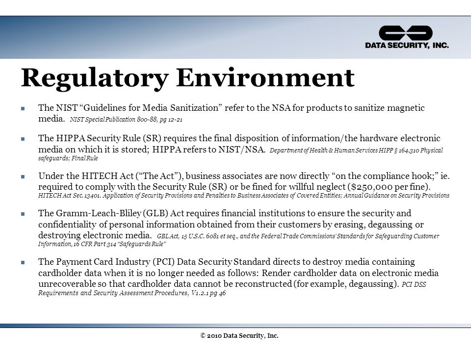 "Regulatory Environment The NIST ""Guidelines for Media Sanitization"" refer to the NSA for products to sanitize magnetic media. NIST Special Publication"