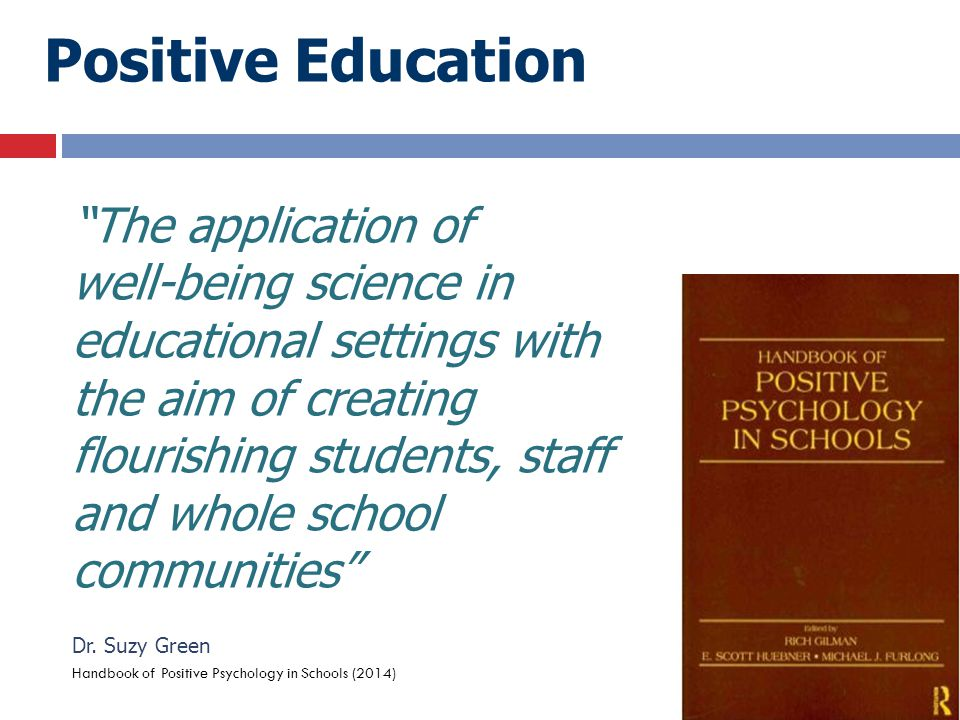 """The application of well-being science in educational settings with the aim of creating flourishing students, staff and whole school communities"" Dr."
