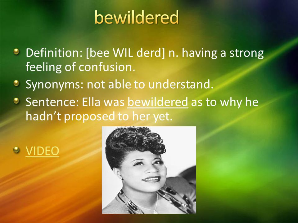 Definition: [bee WIL derd] n. having a strong feeling of confusion.