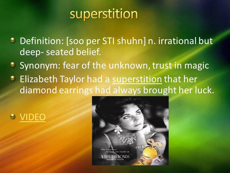 Definition: [soo per STI shuhn] n. irrational but deep- seated belief.