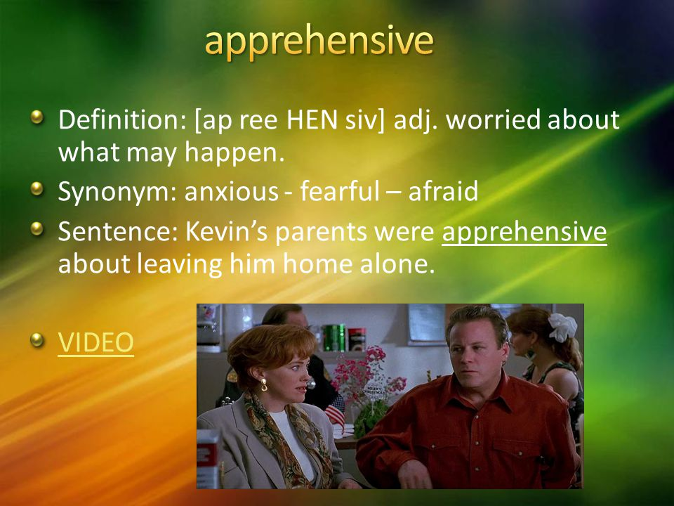 Definition: [ap ree HEN siv] adj. worried about what may happen.