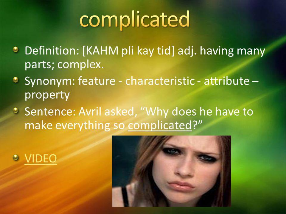 Definition: [KAHM pli kay tid] adj. having many parts; complex.