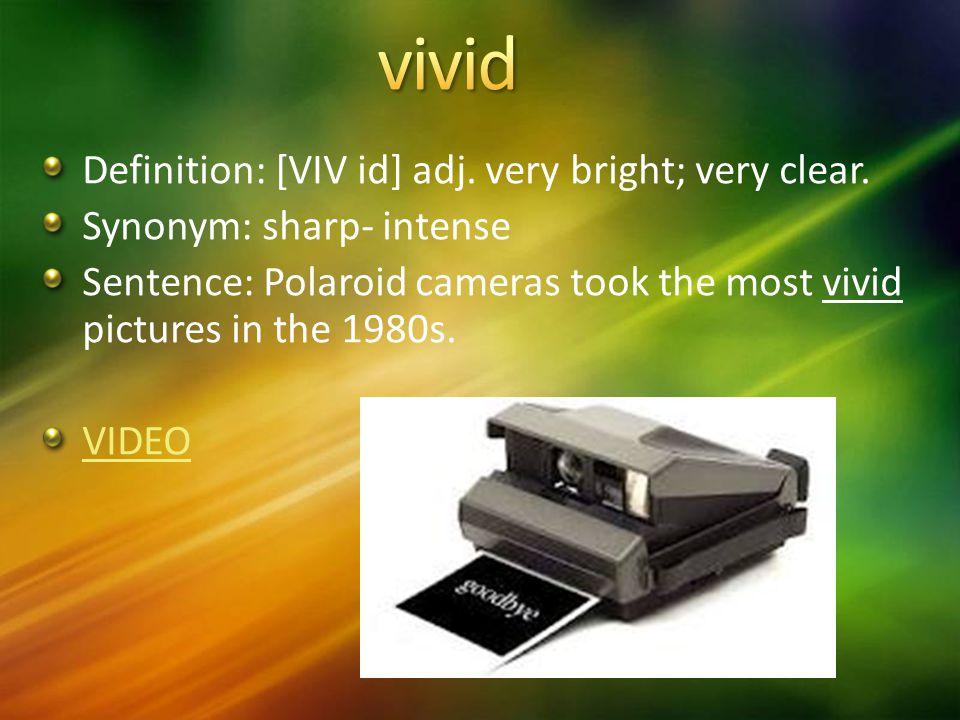Definition: [VIV id] adj. very bright; very clear.