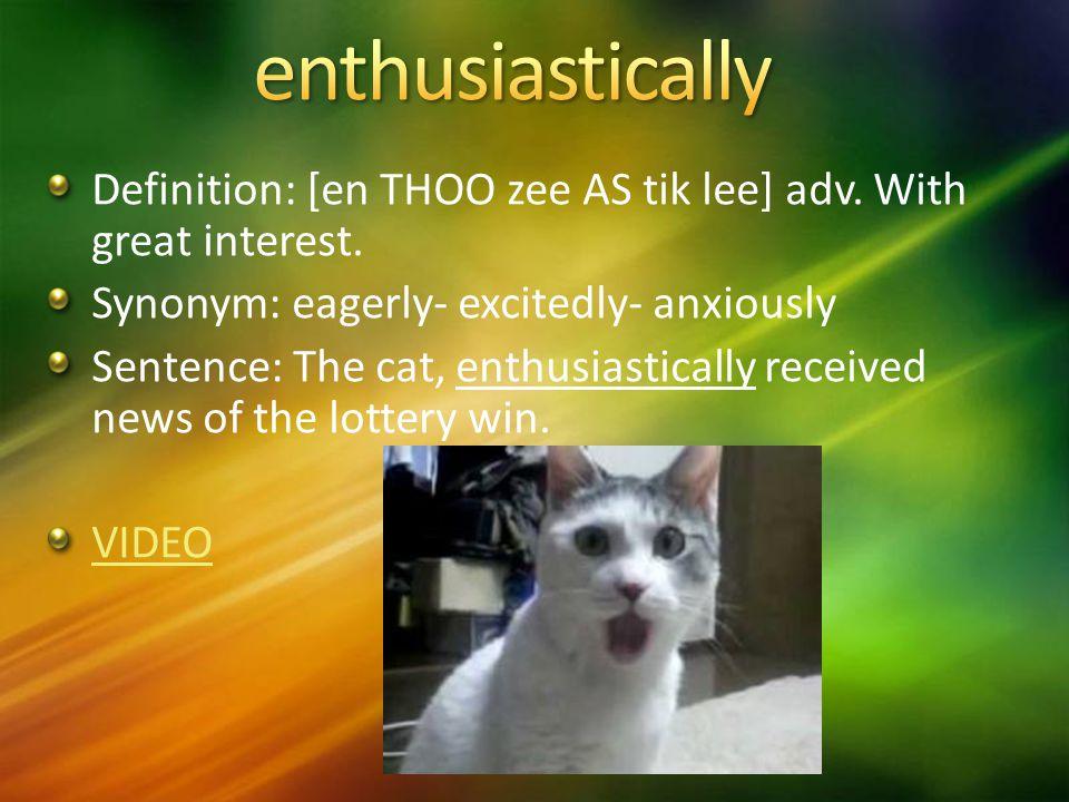 Definition: [en THOO zee AS tik lee] adv. With great interest.