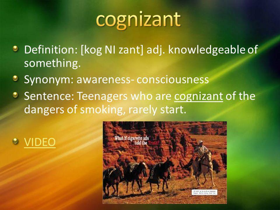 Definition: [kog NI zant] adj. knowledgeable of something.