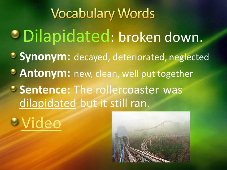 Dilapidated : broken down.