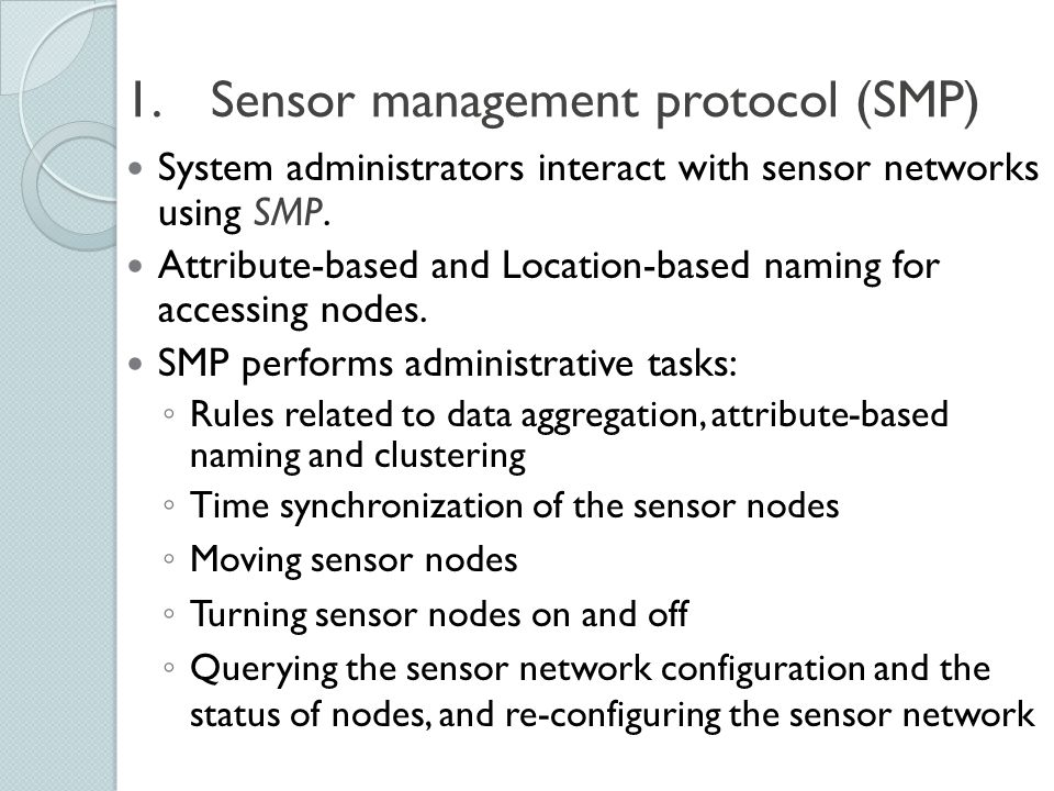 1. 1.Sensor management protocol (SMP) System administrators interact with sensor networks using SMP. Attribute-based and Location-based naming for acc