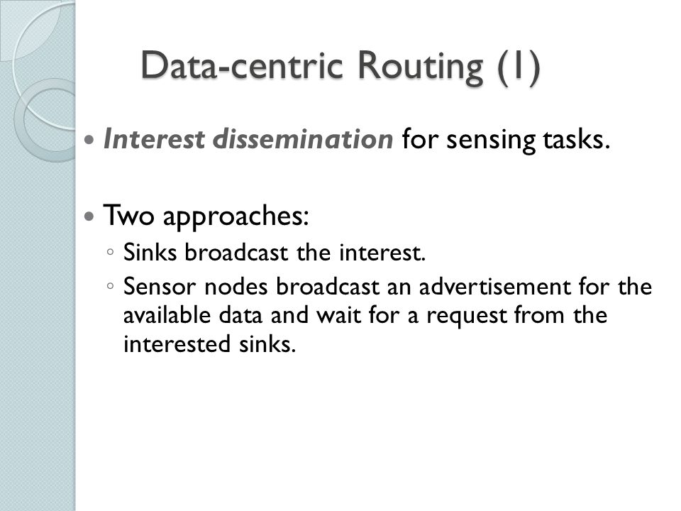 Data-centric Routing (2) Requires attribute-based naming ◦ Querying an attribute of the phenomenon, rather than querying an individual node.
